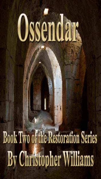 Ossendar: Book Two of the Restoration Series ebook by Christopher Williams