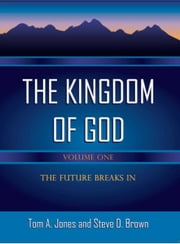 The Kingdom of God ebook by Tom A. Jones Steve D. Brown