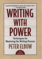 Writing With Power: Techniques for Mastering the Writing Process ebook by Peter Elbow