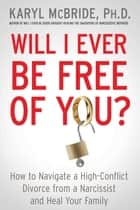 Will I Ever Be Free of You? ebook by Dr. Karyl McBride, Ph.D.