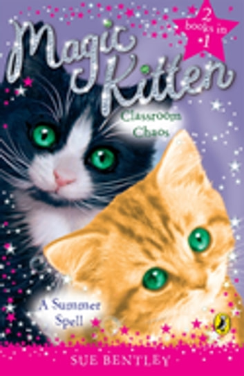 Magic Kitten Duos: A Summer Spell and Classroom Chaos ebook by Sue Bentley