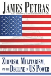 Zionism, Militarism and the Decline of US Power ebook by Kobo.Web.Store.Products.Fields.ContributorFieldViewModel