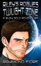 Riley's Rogues: Twilight Zone ebook by