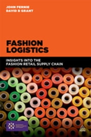 Fashion Logistics - Insights into the Fashion Retail Supply Chain ebook by John Fernie, David B. Grant