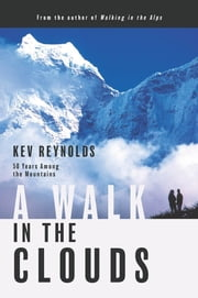 A Walk in the Clouds - 50 Years Among the Mountains ebook by Kev Reynolds