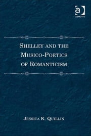 Shelley and the Musico-Poetics of Romanticism ebook by Dr Jessica K Quillin