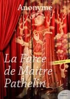 La Farce de maître Pathelin eBook by Anonyme