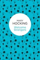 Welcome Strangers ebook by Mary Hocking