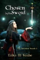 Chosen By The Sword: The Ancestors' Secrets 2 ebook by Erika M Szabo