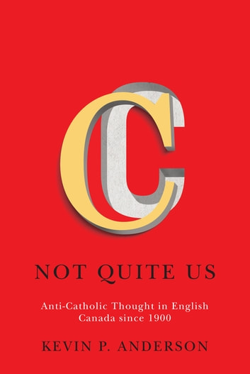 Not Quite Us - Anti-Catholic Thought in English Canada since 1900 ebook by Kevin P. Anderson