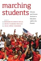 Marching Students - Chicana and Chicano Activism in Education, 1968 to the Present ebook by Margarita Berta-Avila, Anita Tijerina-Revilla, Julie Figueroa