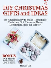 DIY Gifts and Ideas: 29 Amazing Easy to make Homemade Christmas Gift Ideas and Home Decoration Ideas! DIY Mason Jar Gifts Included ebook by Mariam Gill
