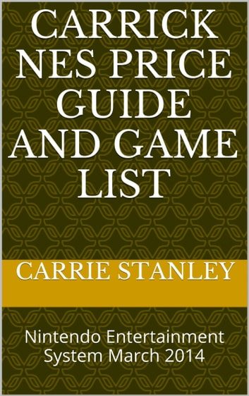 Carrick NES Price Guide And Game List March 2014 ebook by Carrie Stanley