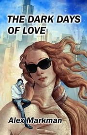 The Dark Days of Love ebook by Alex Markman