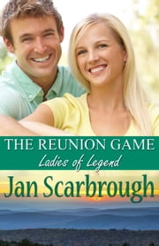 The Reunion Game - Ladies of Legend ebook by Jan Scarbrough