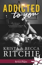 Addicted to you - Addictions, T1 eBook by Violaine Mazur, Becca Ritchie, Krista Ritchie