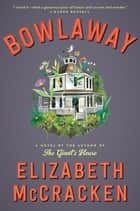 Bowlaway - A Novel ebook by Elizabeth McCracken