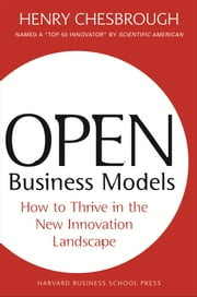 Open Business Models - How To Thrive In The New Innovation Landscape ebook by Henry Chesbrough