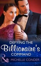 Defying The Billionaire's Command (Mills & Boon Modern) ebook by Michelle Conder