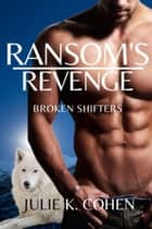Ransom's Revenge - Broken Shifters, #0 ebook by Julie K. Cohen