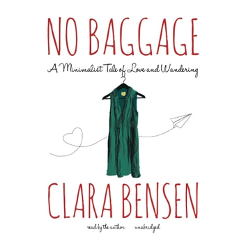 No Baggage - A Minimalist Tale of Love and Wandering audiobook by Clara Bensen