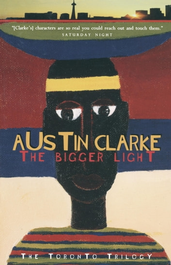 The Bigger Light - The Toronto Trilogy eBook by Austin Clarke