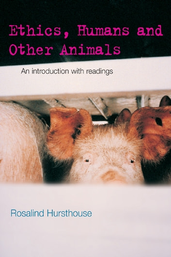 Ethics, Humans and Other Animals - An Introduction with Readings ebook by Rosalind Hursthouse