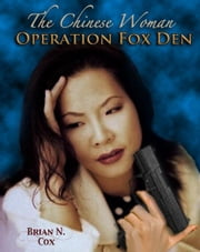 The Chinese Woman: Operation Fox Den ebook by Brian N. Cox