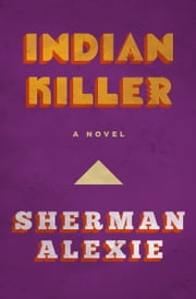 Indian Killer - A Novel ebook by Kobo.Web.Store.Products.Fields.ContributorFieldViewModel