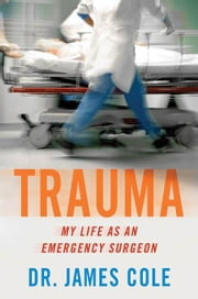 Trauma - My Life as an Emergency Surgeon ebook by James Cole