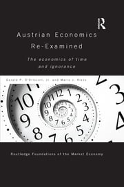 Austrian Economics Re-examined - The Economics of Time and Ignorance ebook by Gerald P O'Driscoll Jr,Mario Rizzo