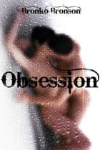 Obsession ebook by Bronko Bronson