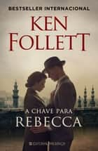A Chave para Rebecca ebook by Ken Follett