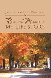 Reliving Memories, My Life Story ebook by Joyce Smith Teeters