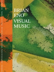 Brian Eno: Visual Music ebook by Christopher Scoates,Brian Eno