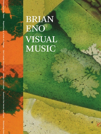 Brian Eno: Visual Music ebook by Christopher Scoates,Brian Eno,Roy Ascott,Steve Dietz,Brian Dillon,Will Wright