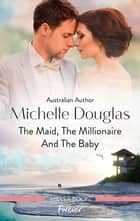 The Maid, the Millionaire and the Baby ebook by Michelle Douglas