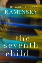 The Seventh Child ebook by Howard Kaminsky