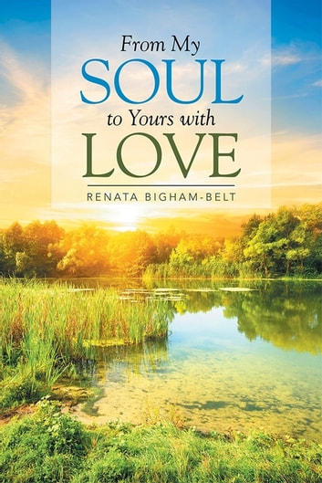 From My Soul to Yours with Love eBook by Renata Bigham-Belt