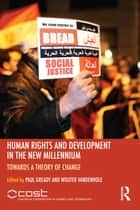 Human Rights and Development in the new Millennium - Towards a Theory of Change ebook by Paul Gready, Wouter Vandenhole