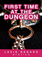 First Time at the Dungeon ebook by Lexie Renard
