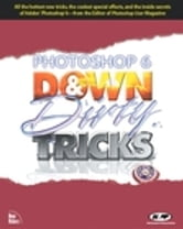 Photoshop 6 Down and Dirty Tricks ebook by Scott Kelby