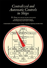 Centralized and Automatic Controls in Ships ebook by D Gray,A. J. S. Bennett