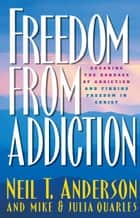 Freedom from Addiction ebook by Neil T. Anderson,Julia Quarles,Mike Quarles