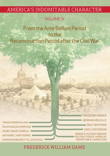 America's Indomitable Character Volume IV - From the Ante Bellum Period to the Reconstruction Period after the Civil War ebook by Frederick William Dame
