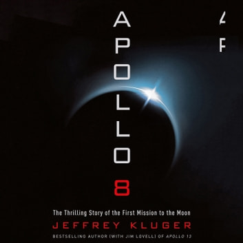 Apollo 8 - The Thrilling Story of the First Mission to the Moon audiobook by Jeffrey Kluger