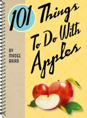 101 Things to Do With Apples ebook by Madge Baird