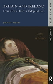 Britain and Ireland - From Home Rule to Independence ebook by Jeremy Smith