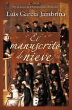 El manuscrito de nieve (Los manuscritos 2) ebook by Luis García Jambrina