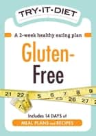 Try-It Diet: Gluten-Free - A two-week healthy eating plan 電子書籍 by Adams Media
